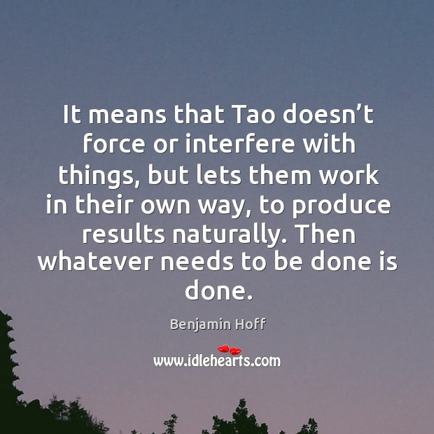 It means that tao doesn't force or interfere with things, but lets them work in their own way Image