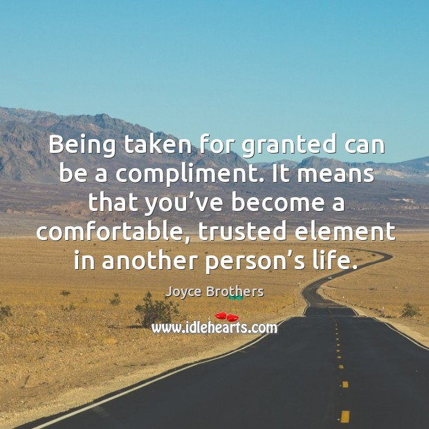 It means that you've become a comfortable, trusted element in another person's life. Joyce Brothers Picture Quote