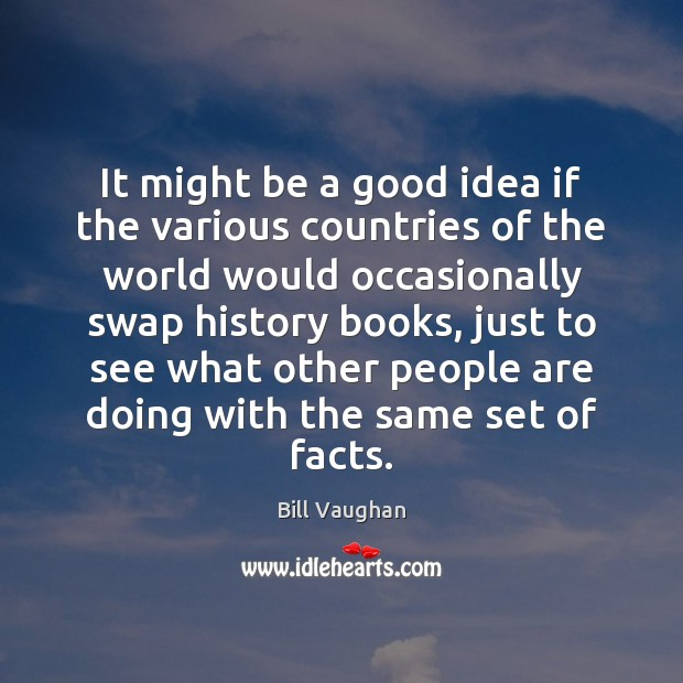It might be a good idea if the various countries of the Bill Vaughan Picture Quote