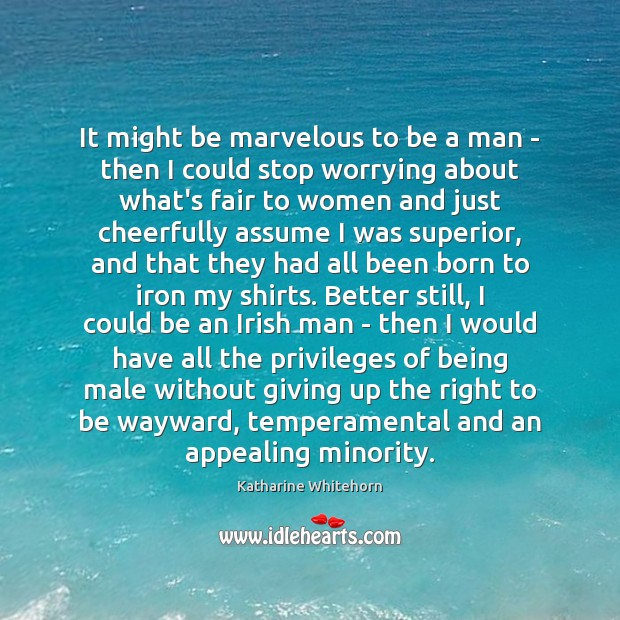 It might be marvelous to be a man – then I could Image