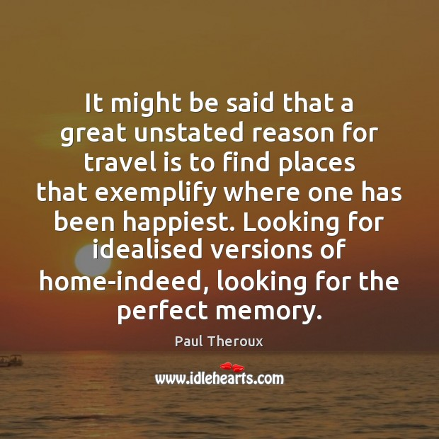 It might be said that a great unstated reason for travel is Image