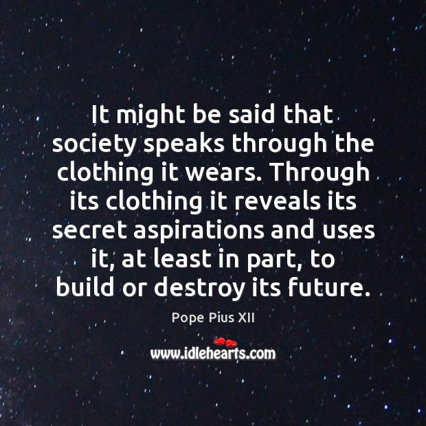 It might be said that society speaks through the clothing it wears. Image