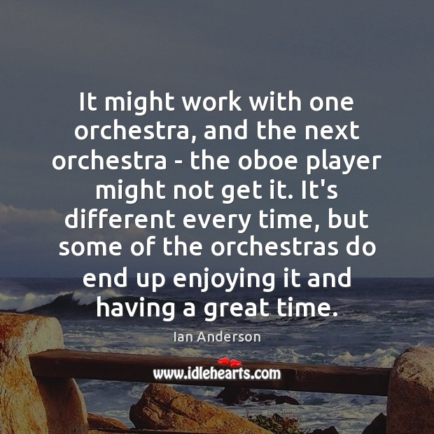It might work with one orchestra, and the next orchestra – the Image
