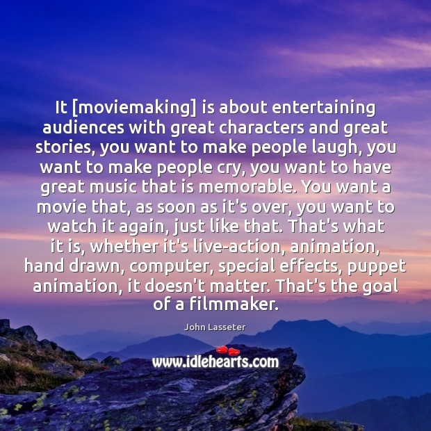 It [moviemaking] is about entertaining audiences with great characters and great stories, Image