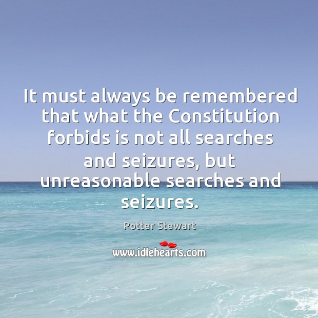 It must always be remembered that what the constitution forbids Potter Stewart Picture Quote