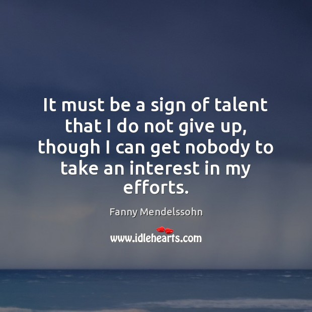 It must be a sign of talent that I do not give Don't Give Up Quotes Image