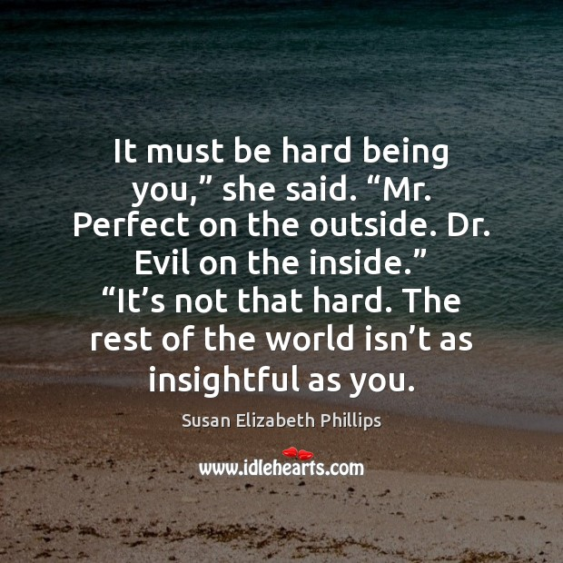 "It must be hard being you,"" she said. ""Mr. Perfect on the Susan Elizabeth Phillips Picture Quote"