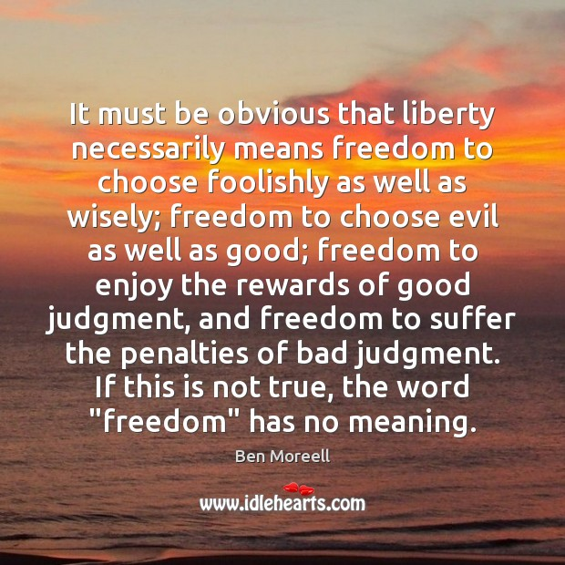 Image, It must be obvious that liberty necessarily means freedom to choose foolishly