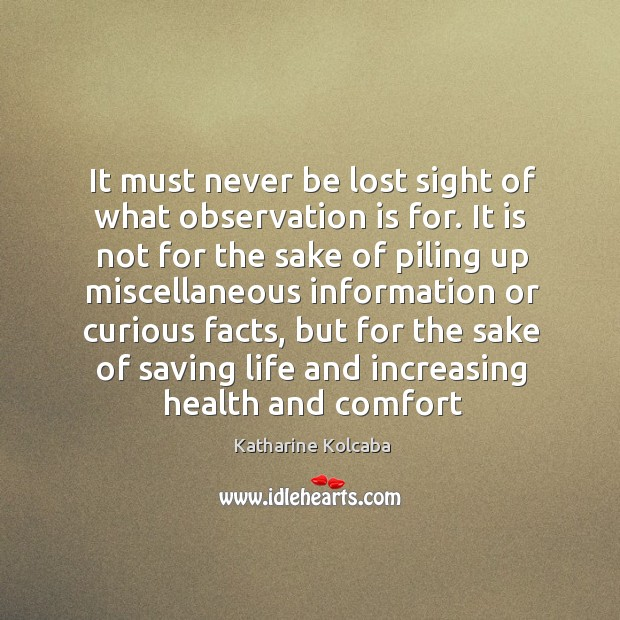 Image, It must never be lost sight of what observation is for. It