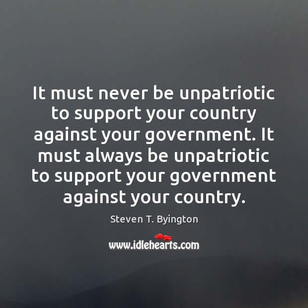 It must never be unpatriotic to support your country against your government. Image
