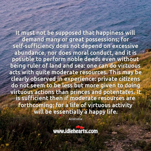 It must not be supposed that happiness will demand many or great Image