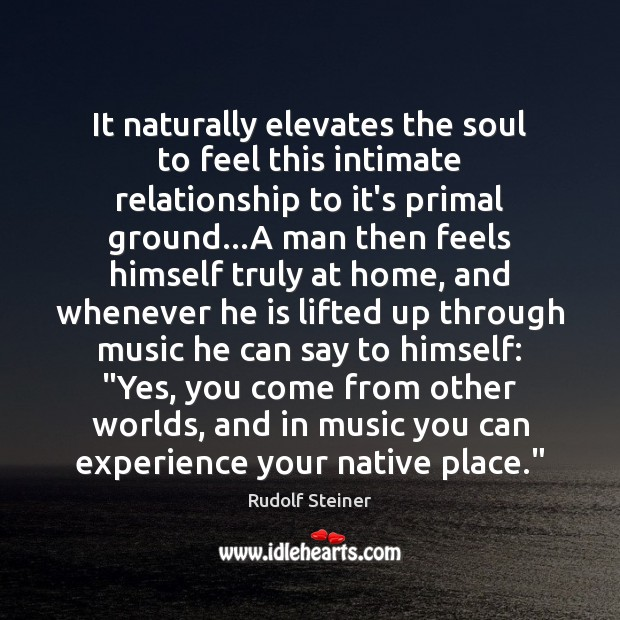 It naturally elevates the soul to feel this intimate relationship to it's Rudolf Steiner Picture Quote