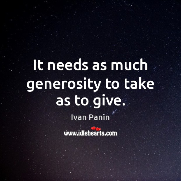 Image, It needs as much generosity to take as to give.