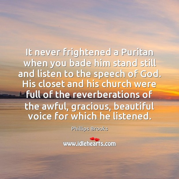It never frightened a Puritan when you bade him stand still and Phillips Brooks Picture Quote