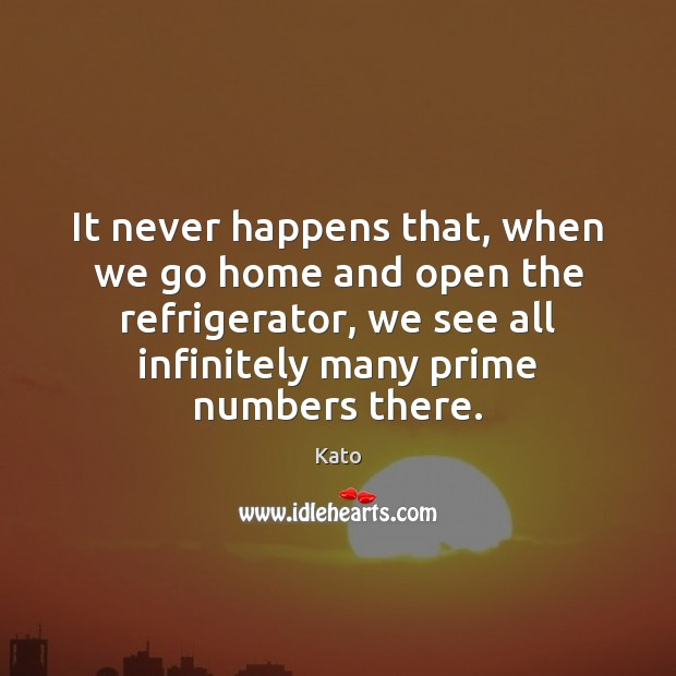 It never happens that, when we go home and open the refrigerator, Image