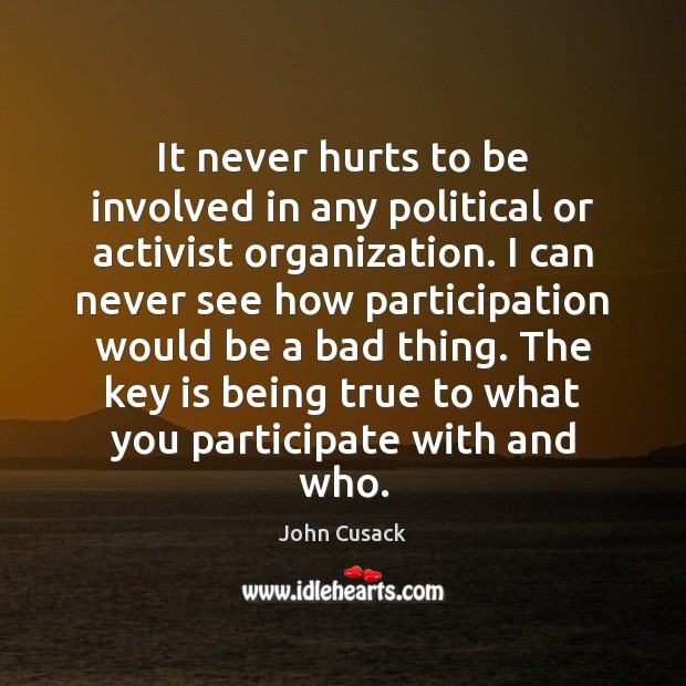 It never hurts to be involved in any political or activist organization. Image