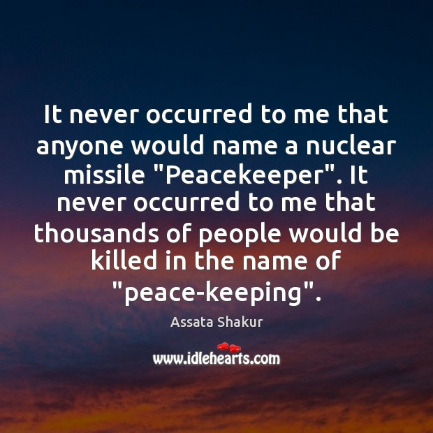 """It never occurred to me that anyone would name a nuclear missile """" Assata Shakur Picture Quote"""