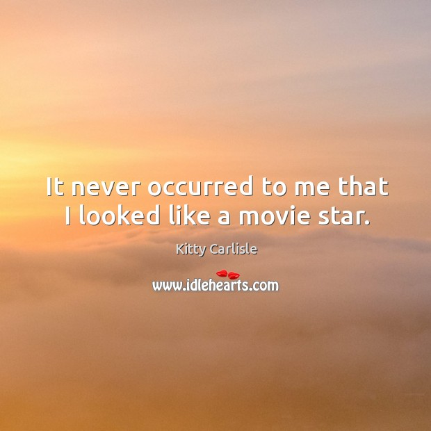 It never occurred to me that I looked like a movie star. Image