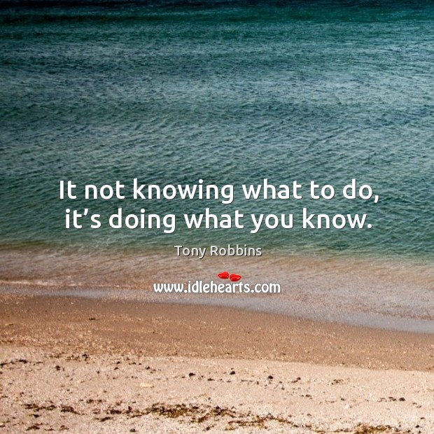 Image, It not knowing what to do, it's doing what you know.