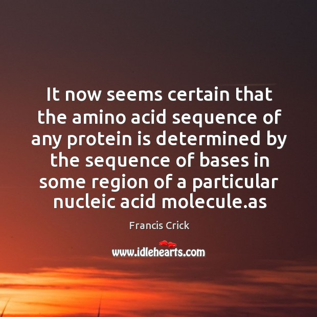 Image, It now seems certain that the amino acid sequence of any protein is determined by the sequence of bases