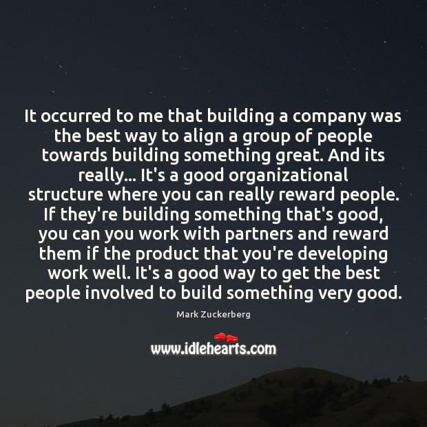 It occurred to me that building a company was the best way Image