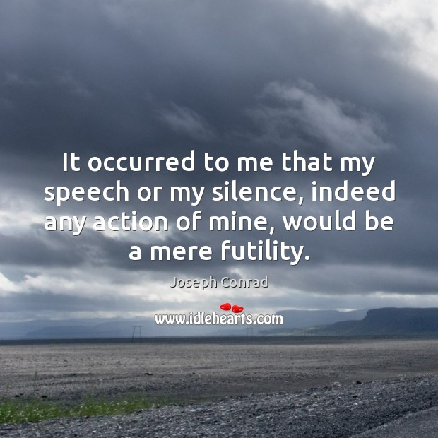 Image, It occurred to me that my speech or my silence, indeed any