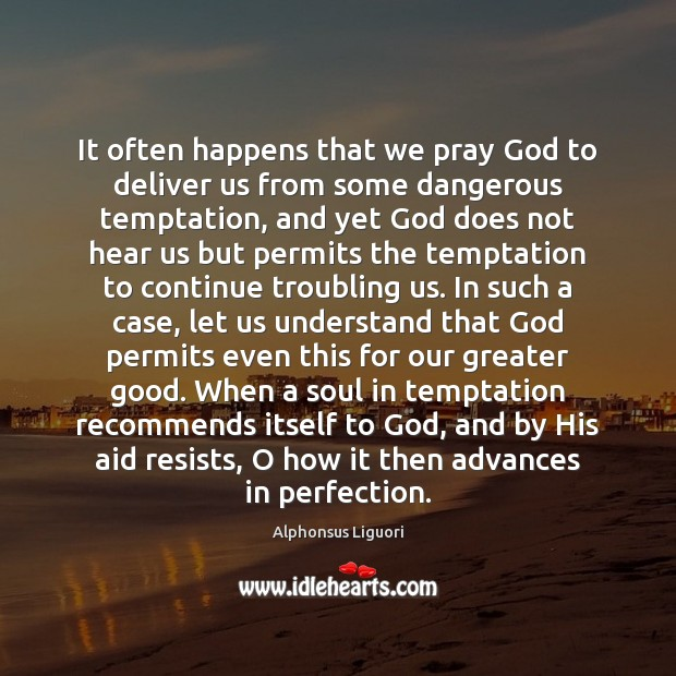 It often happens that we pray God to deliver us from some Image