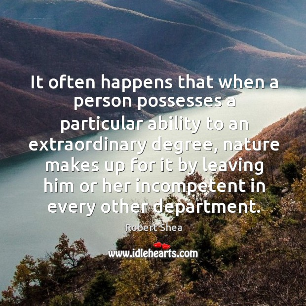 It often happens that when a person possesses a particular ability to an extraordinary degree Robert Shea Picture Quote