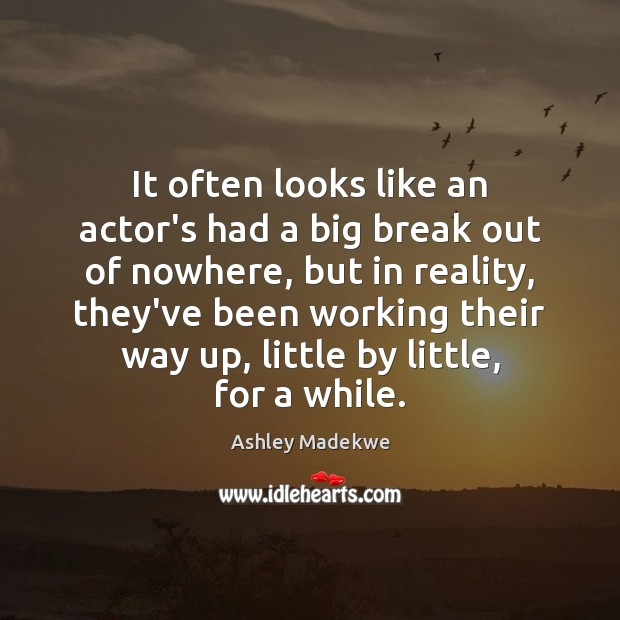 It often looks like an actor's had a big break out of Image