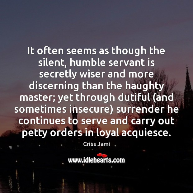 Image, It often seems as though the silent, humble servant is secretly wiser