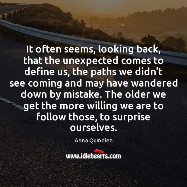 Image, It often seems, looking back, that the unexpected comes to define us,