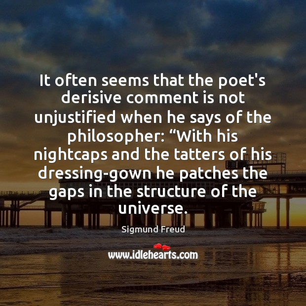 It often seems that the poet's derisive comment is not unjustified when Image