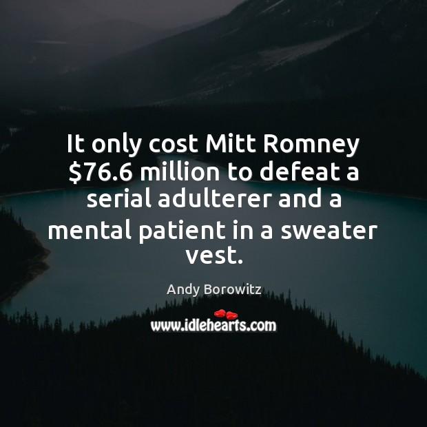 Image, It only cost Mitt Romney $76.6 million to defeat a serial adulterer and