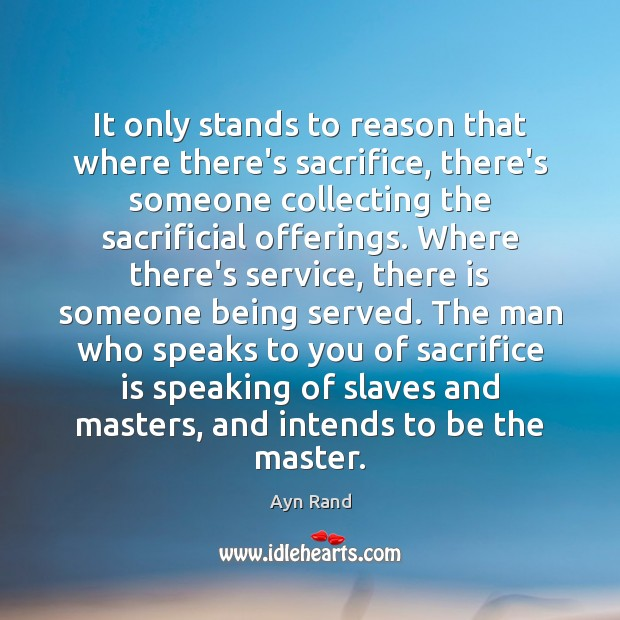 It only stands to reason that where there's sacrifice, there's someone collecting Sacrifice Quotes Image