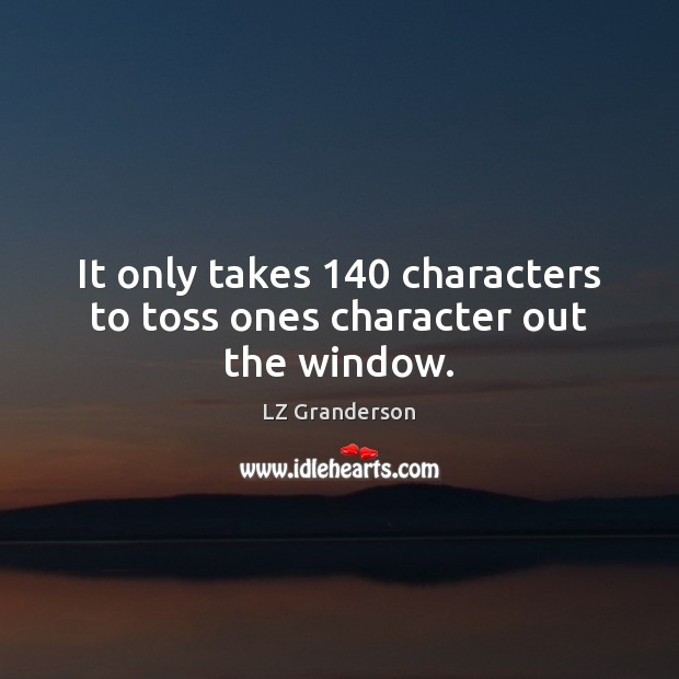 It only takes 140 characters to toss ones character out the window. Image