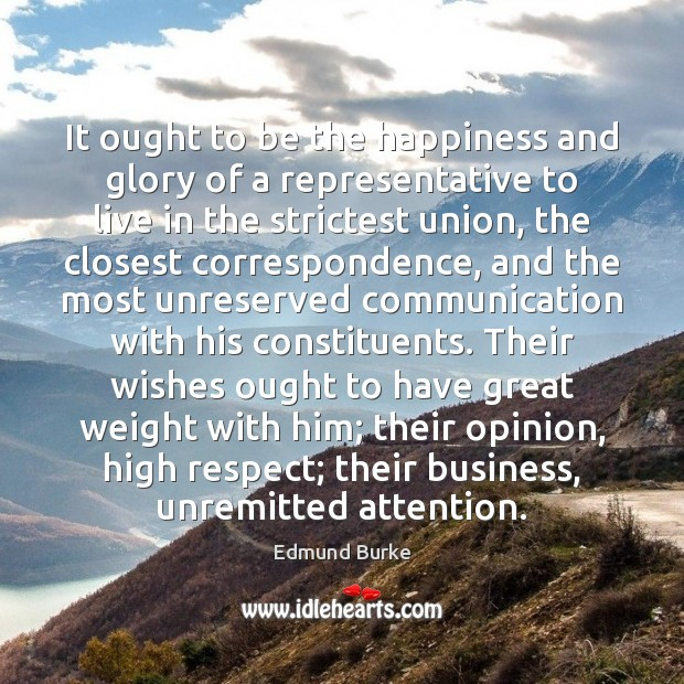 It ought to be the happiness and glory of a representative to Business Quotes Image