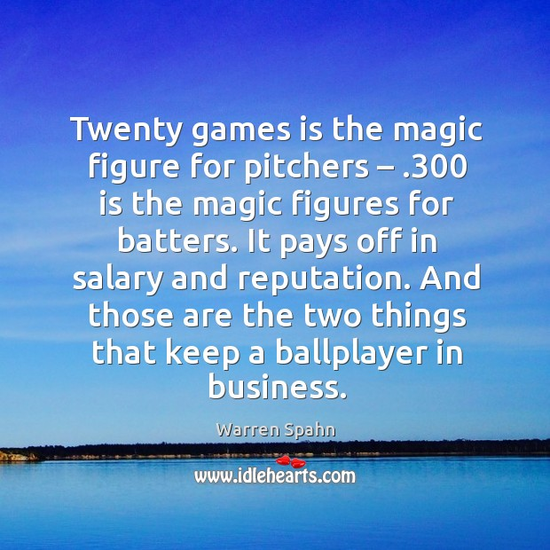 It pays off in salary and reputation. And those are the two things that keep a ballplayer in business. Image