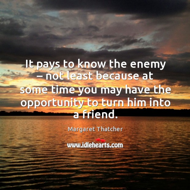 It pays to know the enemy – not least because at some time you may have the opportunity to turn him into a friend. Image