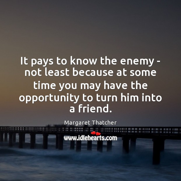 It pays to know the enemy – not least because at some Margaret Thatcher Picture Quote