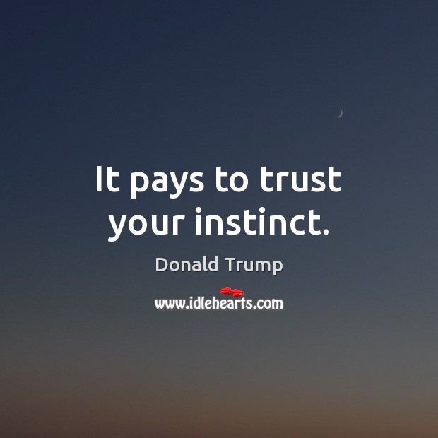 It pays to trust your instinct. Image