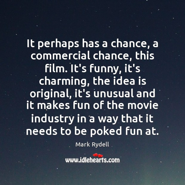 It perhaps has a chance, a commercial chance, this film. It's funny, Image