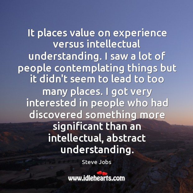 It places value on experience versus intellectual understanding. I saw a lot Image