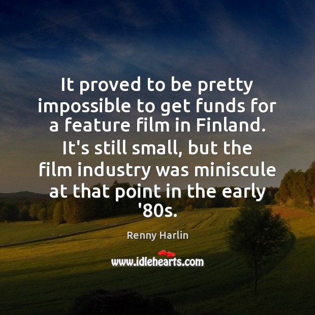 It proved to be pretty impossible to get funds for a feature Renny Harlin Picture Quote