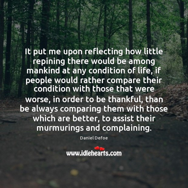 It put me upon reflecting how little repining there would be among Daniel Defoe Picture Quote