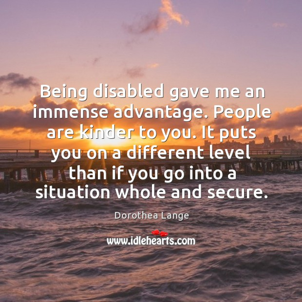 It puts you on a different level than if you go into a situation whole and secure. Image