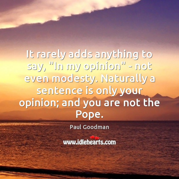 """It rarely adds anything to say, """"In my opinion"""" – not even Paul Goodman Picture Quote"""