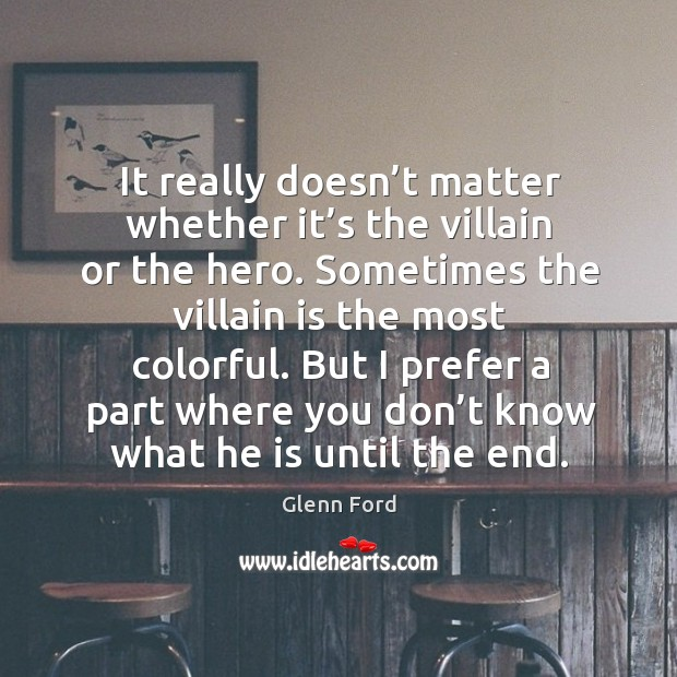 It really doesn't matter whether it's the villain or the hero. Image
