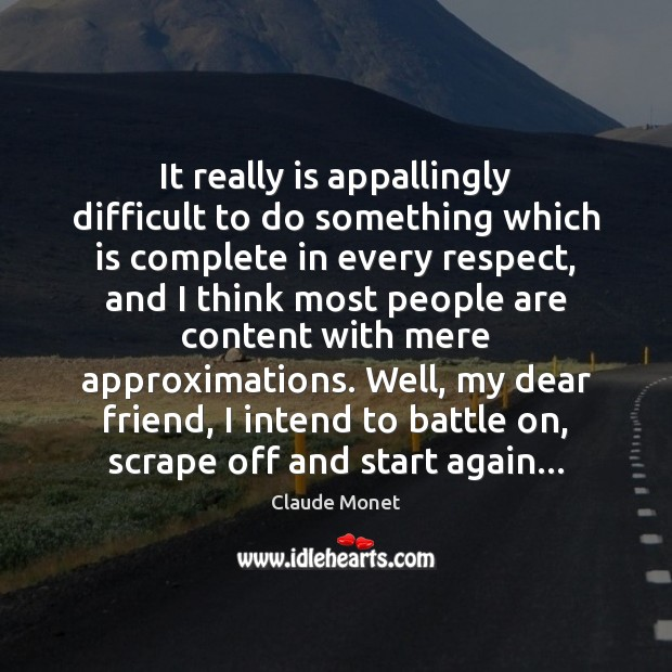 It really is appallingly difficult to do something which is complete in Claude Monet Picture Quote