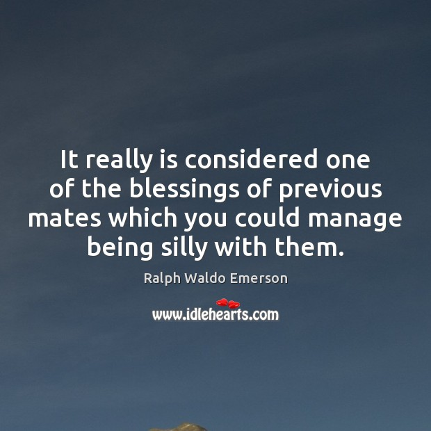 It really is considered one of the blessings of previous mates which Ralph Waldo Emerson Picture Quote