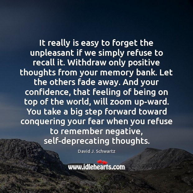 It really is easy to forget the unpleasant if we simply refuse David J. Schwartz Picture Quote